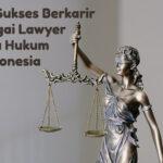 sukses di firma hukum sebagai lawyer