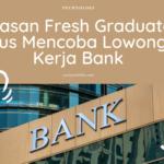fresh graduate harus mencoba lowongan kerja di bank