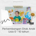 yasinta, blogger bandung menuliskan mengenai tahap perkembangan pada otak anak dari usia 0 hingga 10 tahun