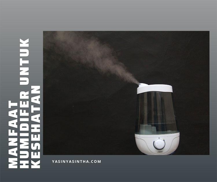 humidifier digunakan sebagai pelembap udara yang kering, dengan begitu kualitas udara menjadi lebih baik