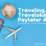 cara mengaktifkan traveloka paylater untuk kepentingan liburan, banyak sekali yang bisa didapatkan dengan traveloka paylater