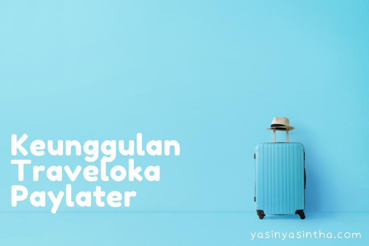 keunggulan traveloka paylater untuk kebutuhan traveling